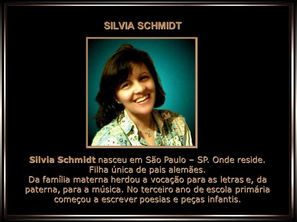 SILVIA SCHMIDT Silvia Schmidt nasceu em São Paulo – SP.