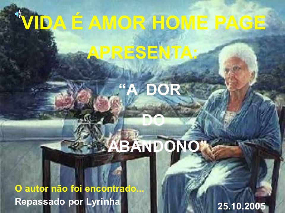 VIDA É AMOR HOME PAGE APRESENTA: A DOR DO ABANDONO O autor não foi encontrado...