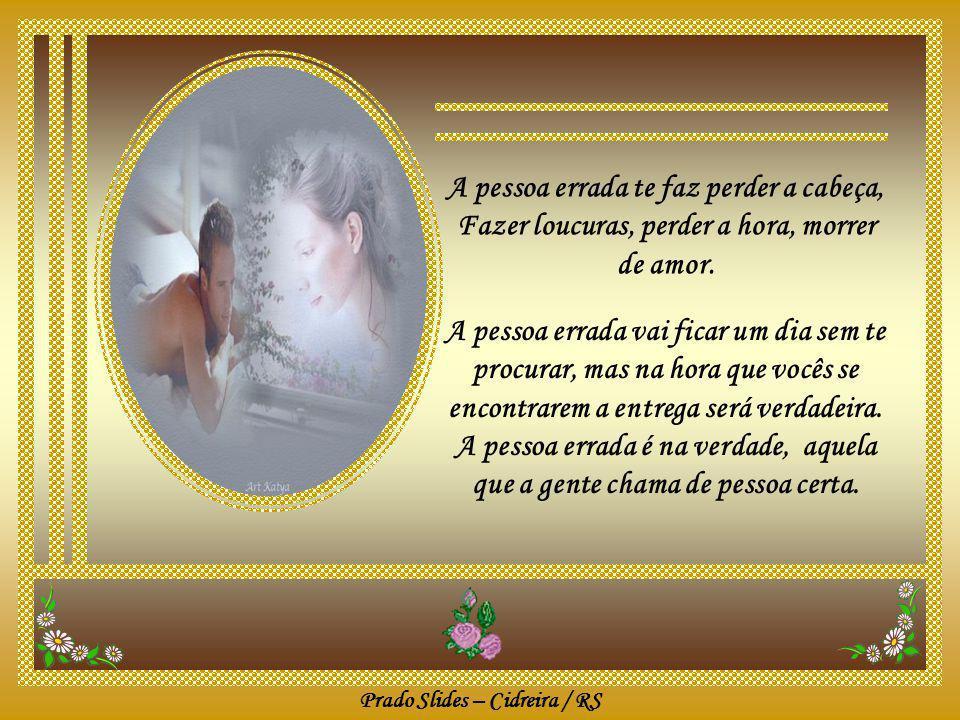 Prado Slides – Cidreira / RS Porque a pessoa certa faz tudo certinho.