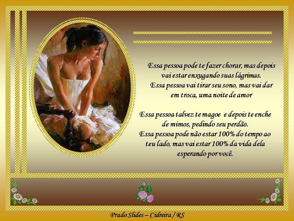 Prado Slides – Cidreira / RS A pessoa errada te faz perder a cabeça, Fazer loucuras, perder a hora, morrer de amor.