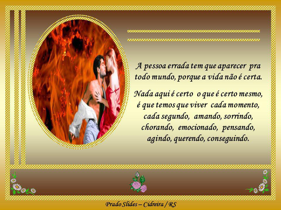 Prado Slides – Cidreira / RS Essa pessoa pode te fazer chorar, mas depois vai estar enxugando suas lágrimas.