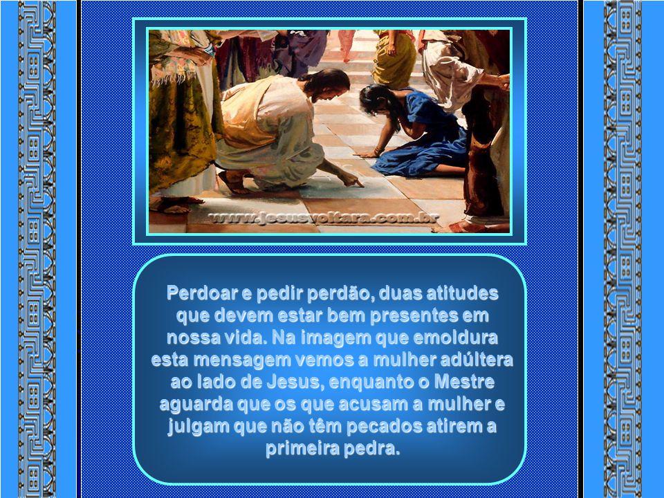 O que pede perdão demonstra humildade; o não pedir perdão é sinal de orgulho, soberba, altivez, atitudes conceituadas como pecado diante de Deus.