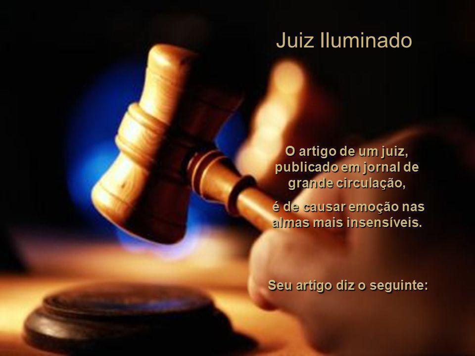 Juiz Iluminado O artigo de um juiz, publicado em jornal de grande circulação, é de causar emoção nas almas mais insensíveis.