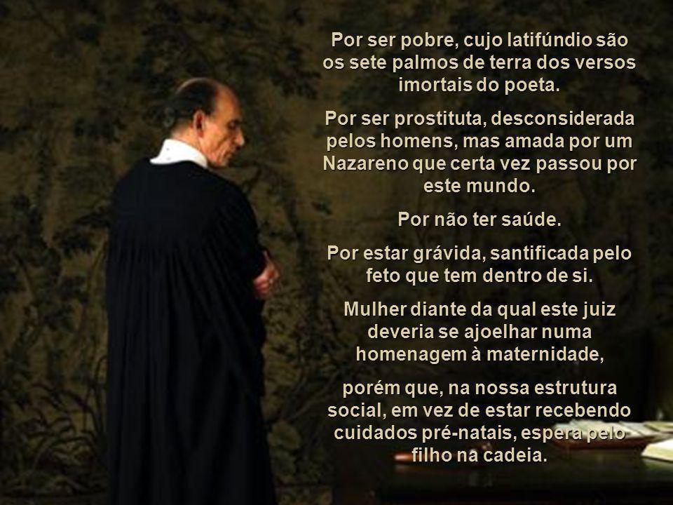 Por ser pobre, cujo latifúndio são os sete palmos de terra dos versos imortais do poeta.