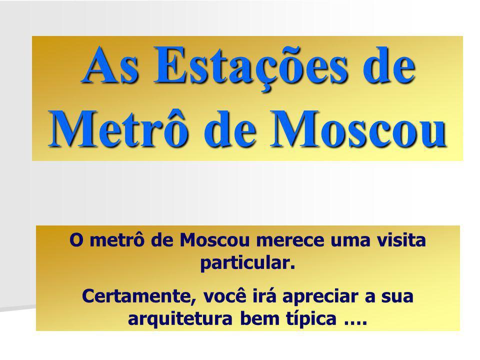 As Estações de Metrô de Moscou O metrô de Moscou merece uma visita particular.