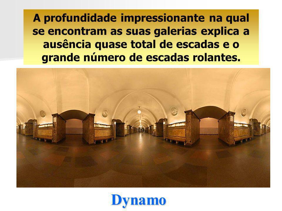 Dynamo A profundidade impressionante na qual se encontram as suas galerias explica a ausência quase total de escadas e o grande número de escadas rolantes.