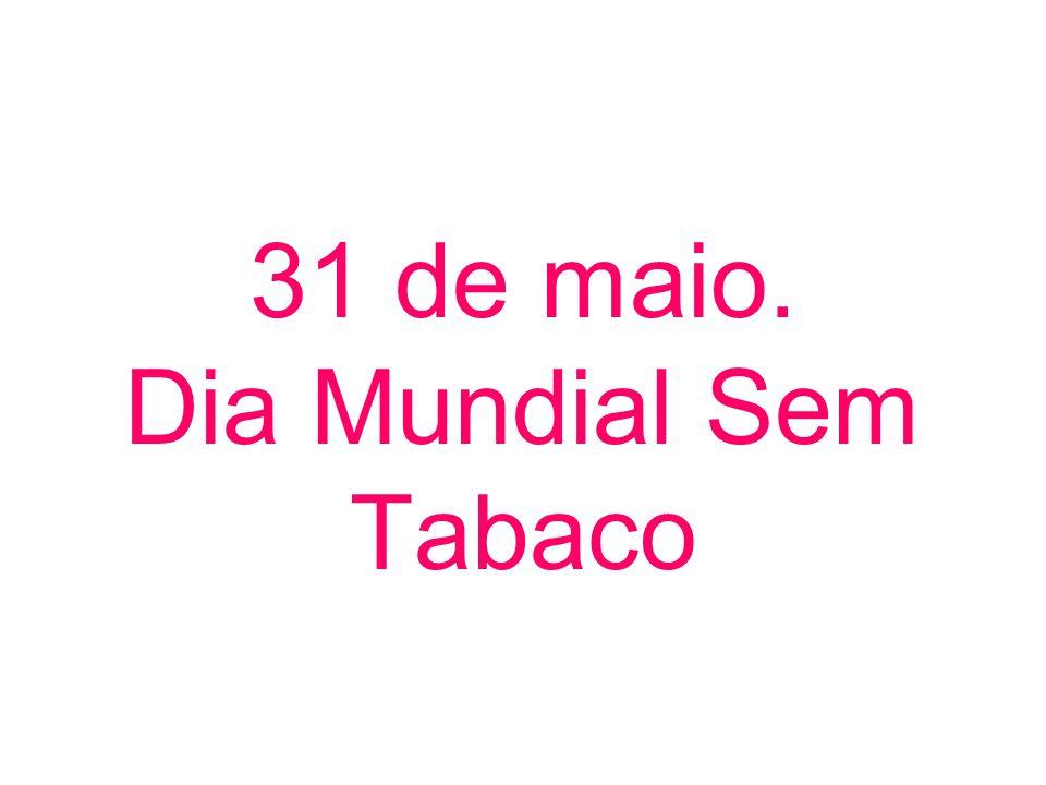 31 de maio. Dia Mundial Sem Tabaco