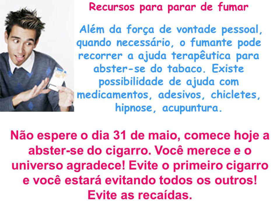Recursos para parar de fumar Além da força de vontade pessoal, quando necessário, o fumante pode recorrer a ajuda terapêutica para abster-se do tabaco.