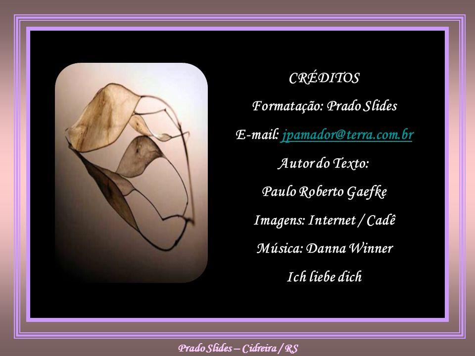 CRÉDITOS Formatação: Prado Slides E-mail: jpamador@terra.com.brjpamador@terra.com.br Autor do Texto: Paulo Roberto Gaefke Imagens: Internet / Cadê Música: Danna Winner Ich liebe dich