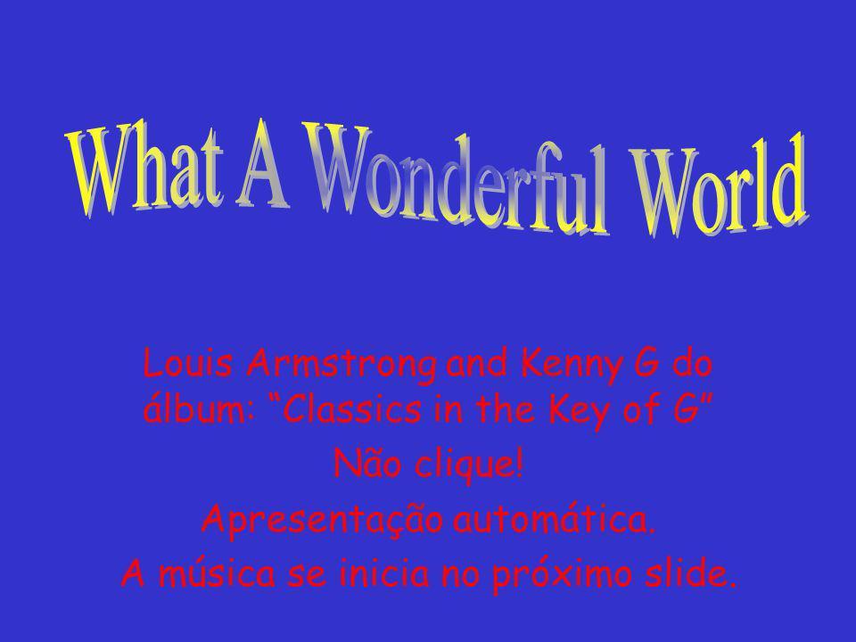 Louis Armstrong and Kenny G do álbum: Classics in the Key of G Não clique.