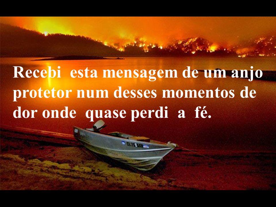 VeraRoglioSlides Recebi esta mensagem de um anjo protetor num desses momentos de dor onde quase perdi a fé.
