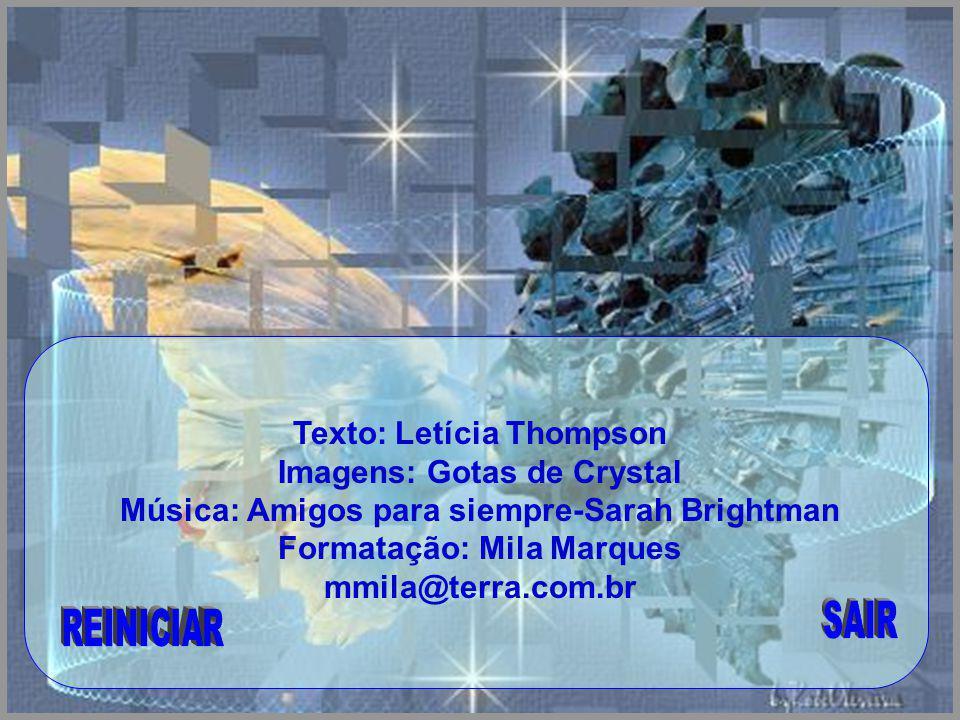 Texto: Letícia Thompson Imagens: Gotas de Crystal Música: Amigos para siempre-Sarah Brightman Formatação: Mila Marques mmila@terra.com.br