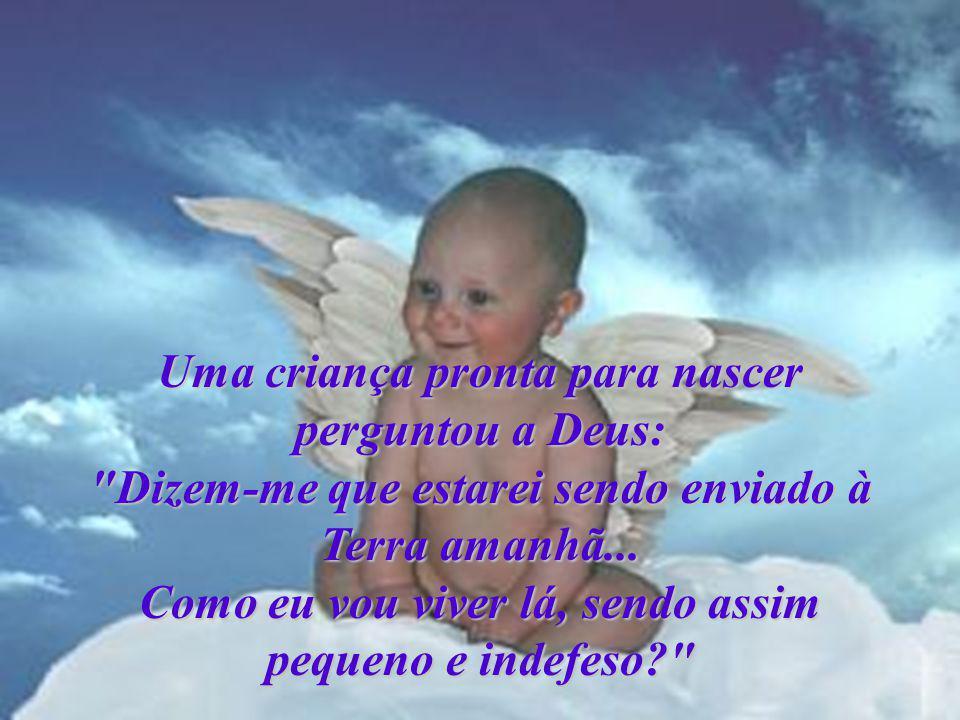 E Deus disse: Entre muitos anjos, eu escolhi um especial para você.