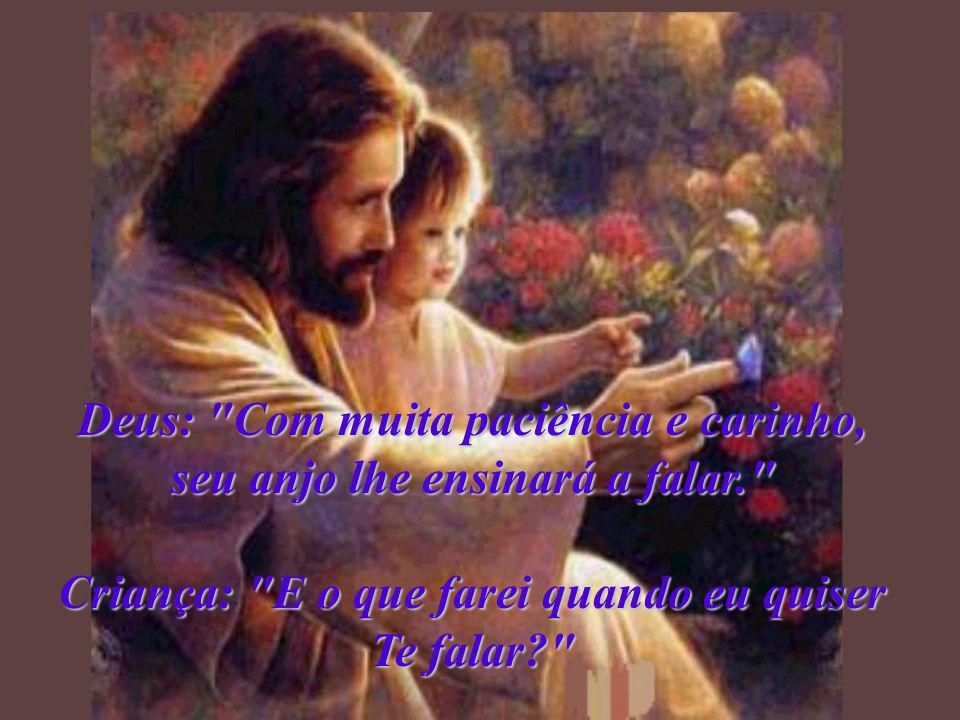 Deus: Seu anjo juntará suas mãos e lhe ensinará a rezar. Criança: Eu ouvi que na Terra há homens maus.