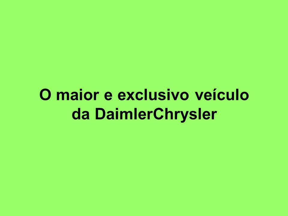 O maior e exclusivo veículo da DaimlerChrysler