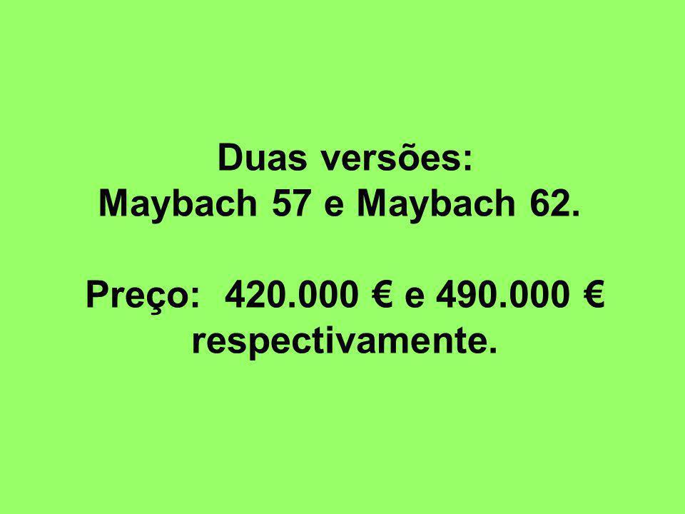 Duas versões: Maybach 57 e Maybach 62. Preço: 420.000 e 490.000 respectivamente.