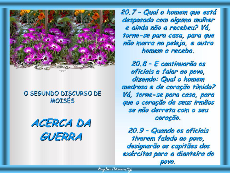 O SEGUNDO DISCURSO DE MOISÉS ACERCA DA GUERRA 20.4 – pois o SENHOR, vosso Deus, é quem vai convosco a pelejar por vós contra os vossos inimigos, para