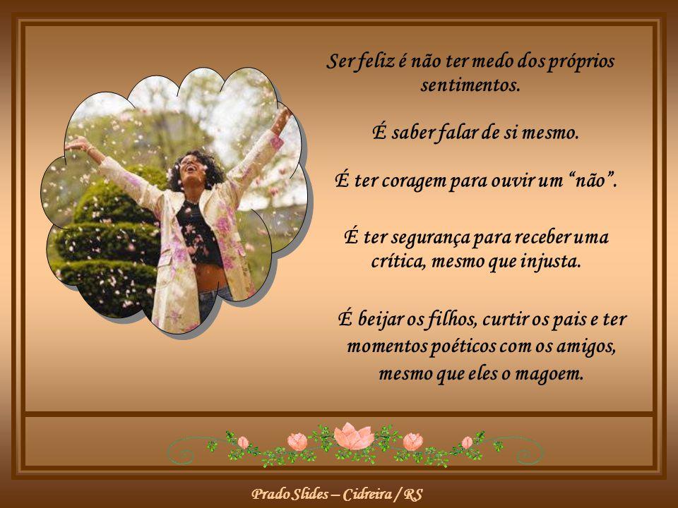 Prado Slides – Cidreira / RS Ser feliz é não ter medo dos próprios sentimentos.