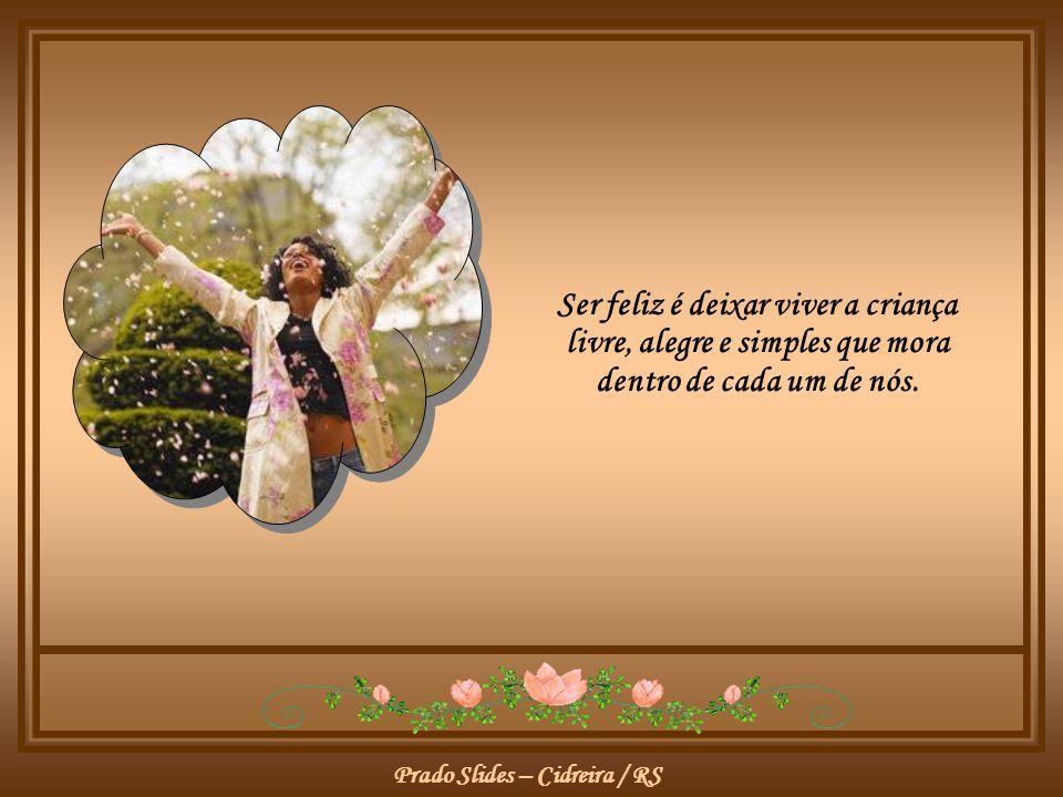Prado Slides – Cidreira / RS Ser feliz é deixar viver a criança livre, alegre e simples que mora dentro de cada um de nós.