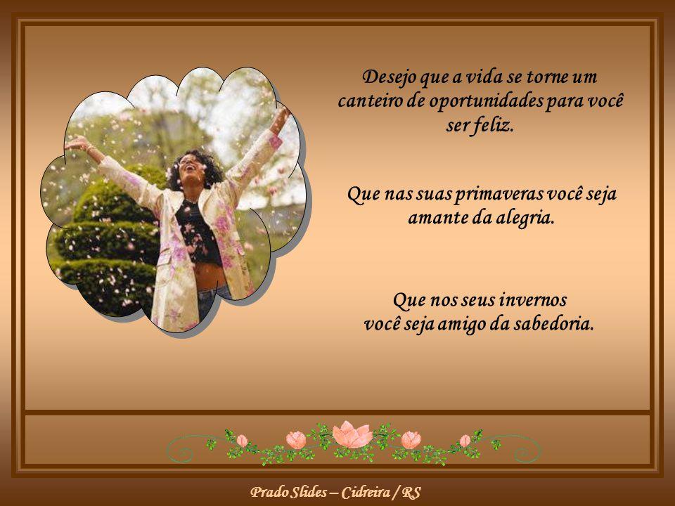 Prado Slides – Cidreira / RS Que nos seus invernos você seja amigo da sabedoria.