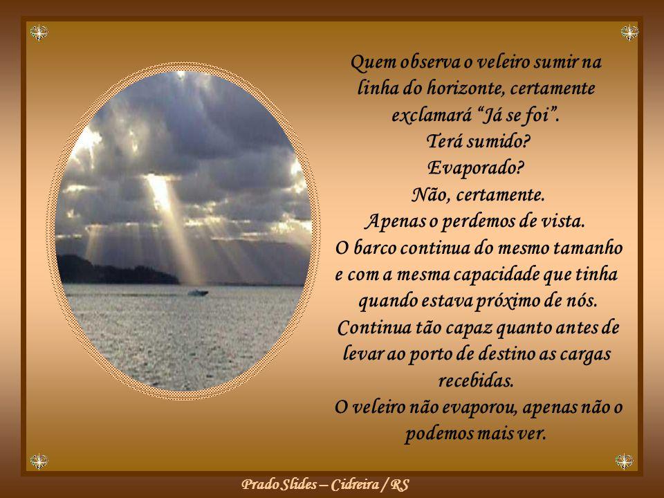 Prado Slides – Cidreira / RS Quem observa o veleiro sumir na linha do horizonte, certamente exclamará Já se foi.