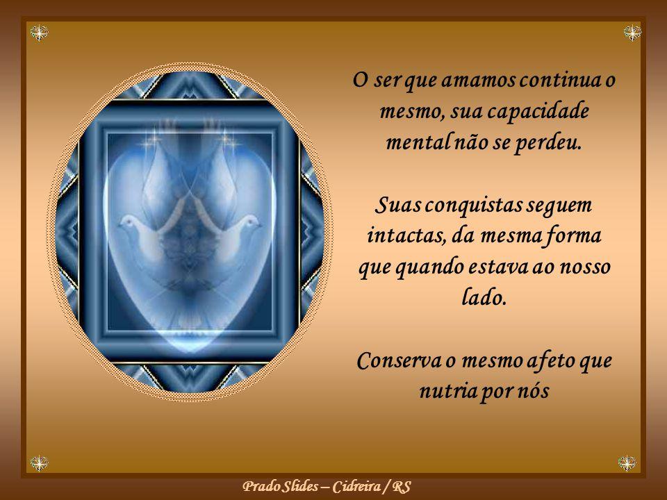 Prado Slides – Cidreira / RS O ser que amamos continua o mesmo, sua capacidade mental não se perdeu.