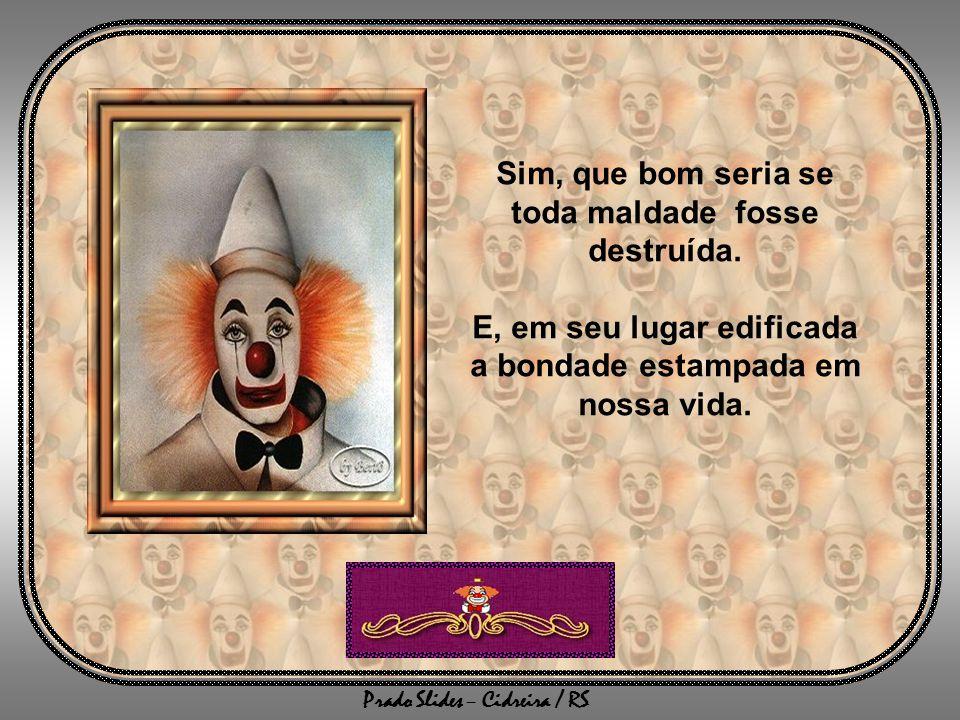 Prado Slides – Cidreira / RS Sim, que bom seria se toda maldade fosse destruída.