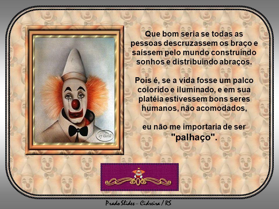 Prado Slides – Cidreira / RS Que bom seria se toda a fome que habita o homem fosse saciada. Porque gente é pra viver, não pra ser maltratada.