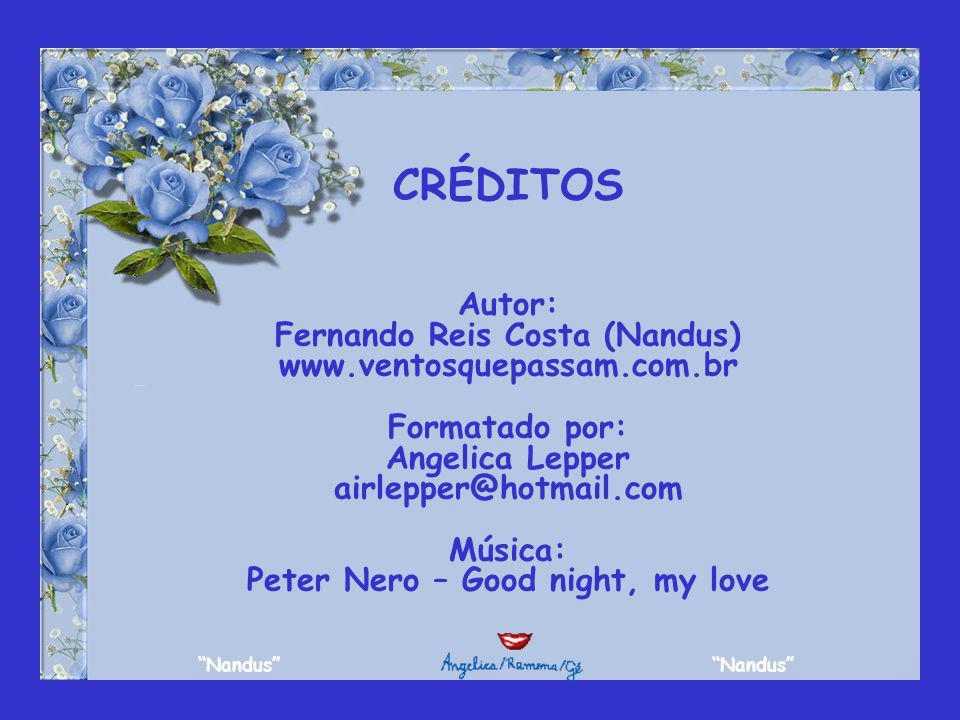 CRÉDITOS Autor: Fernando Reis Costa (Nandus) www.ventosquepassam.com.br Formatado por: Angelica Lepper airlepper@hotmail.com Música: Peter Nero – Good night, my love