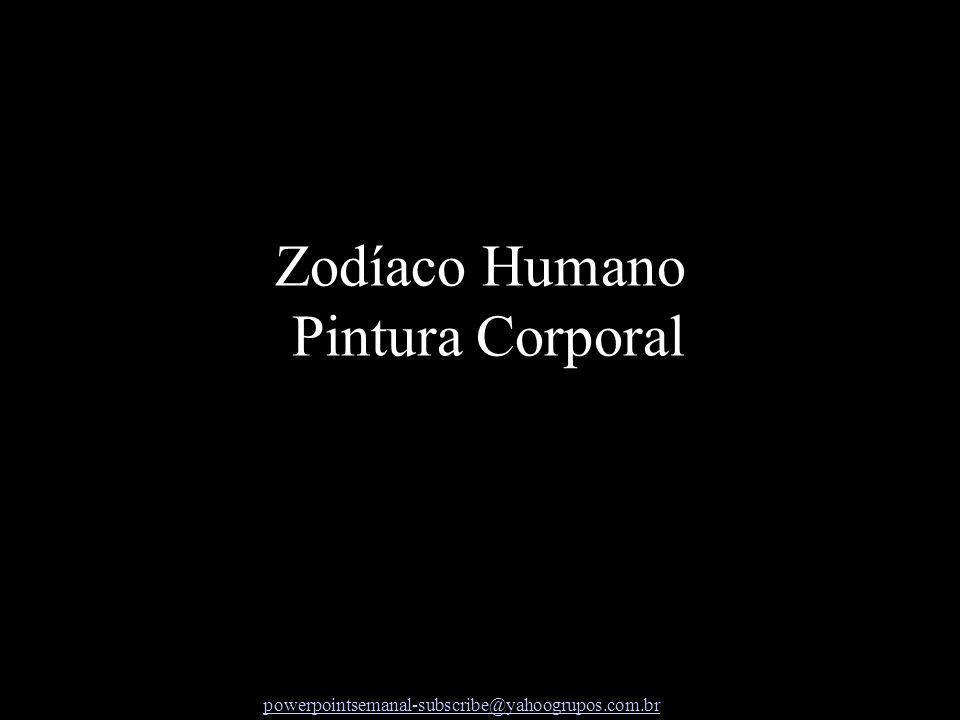 powerpointsemanal-subscribe@yahoogrupos.com.br Zodíaco Humano Pintura Corporal