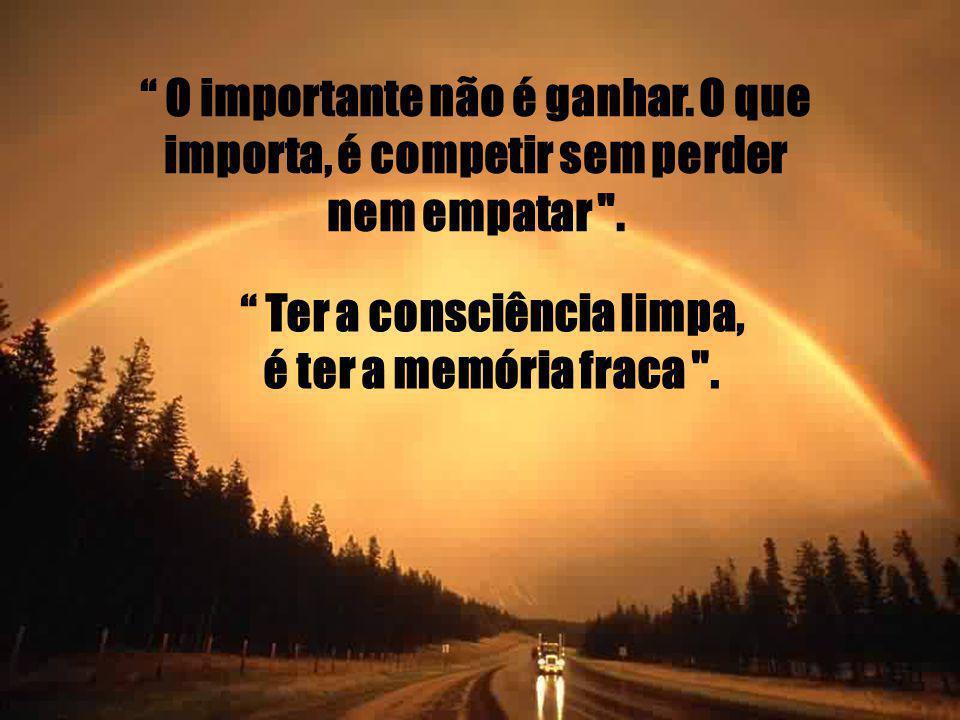 O importante não é ganhar.O que importa, é competir sem perder nem empatar .