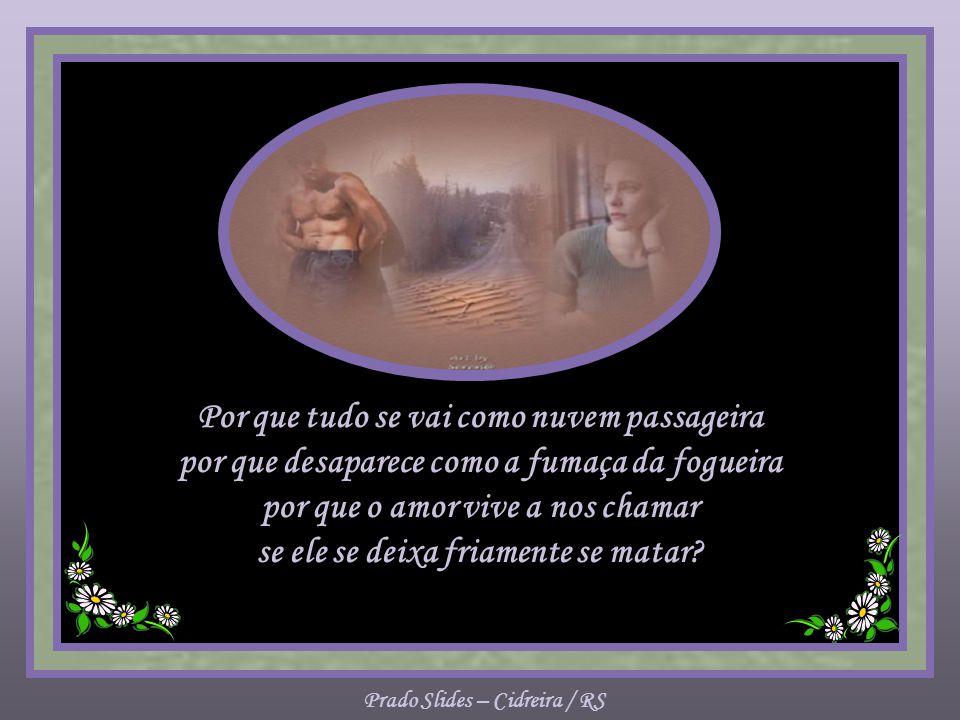 Prado Slides – Cidreira / RS Por que um amor termina sem palavras, por que tudo se transforma em indiferença, por que se perde a confiança e o respeit