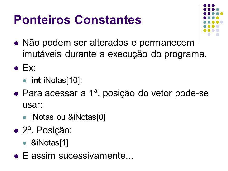Ponteiros Constantes Não podem ser alterados e permanecem imutáveis durante a execução do programa. Ex: int iNotas[10]; Para acessar a 1ª. posição do