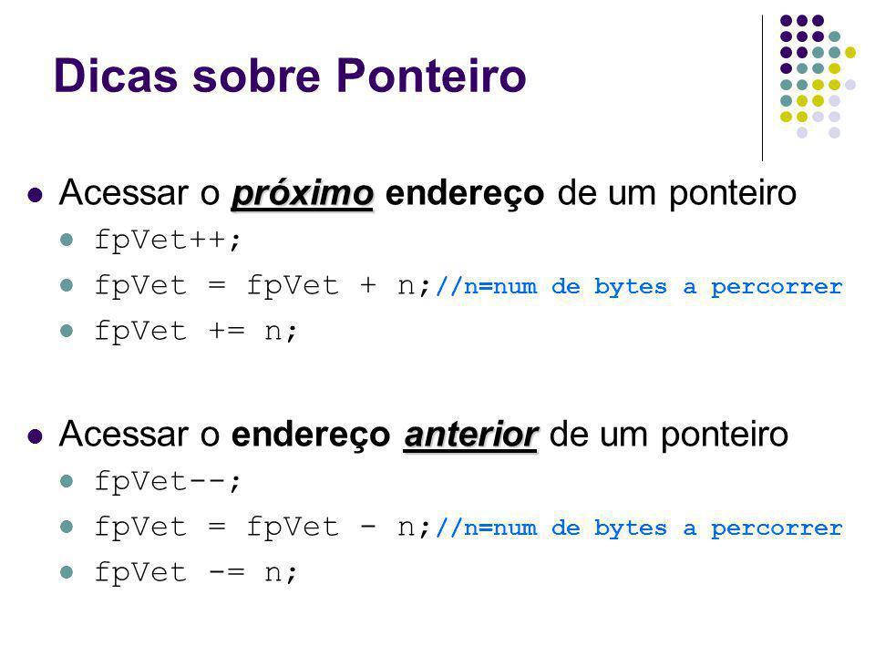 Dicas sobre Ponteiro próximo Acessar o próximo endereço de um ponteiro fpVet++; fpVet = fpVet + n; //n=num de bytes a percorrer fpVet += n; anterior A