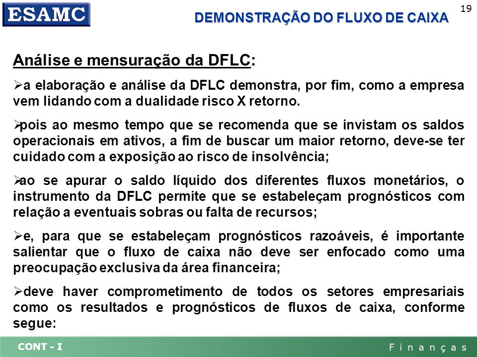 CONT - I 19 DEMONSTRAÇÃO DO FLUXO DE CAIXA Análise e mensuração da DFLC: a elaboração e análise da DFLC demonstra, por fim, como a empresa vem lidando