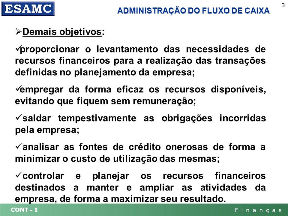CONT - I 3 ADMINISTRAÇÃO DO FLUXO DE CAIXA Demais objetivos: proporcionar o levantamento das necessidades de recursos financeiros para a realização da