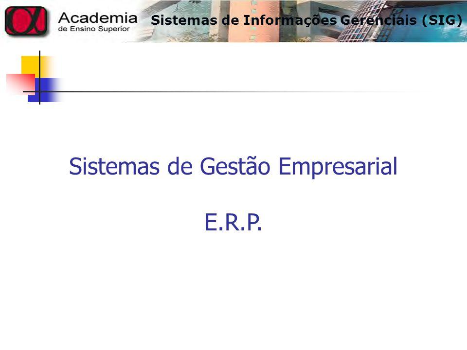 Sistemas de Gestão Empresarial E.R.P. Sistemas de Informações Gerenciais (SIG)