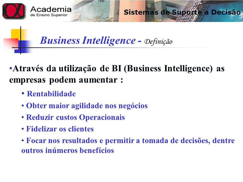 Através da utilização de BI (Business Intelligence) as empresas podem aumentar : Rentabilidade Obter maior agilidade nos negócios Reduzir custos Opera