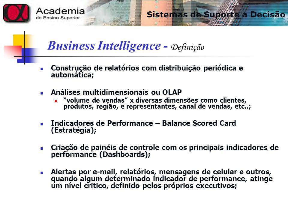 Construção de relatórios com distribuição periódica e automática; Análises multidimensionais ou OLAP volume de vendas x diversas dimensões como client