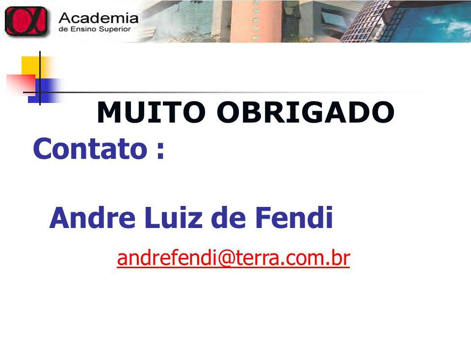 Contato : Andre Luiz de Fendi andrefendi@terra.com.br MUITO OBRIGADO