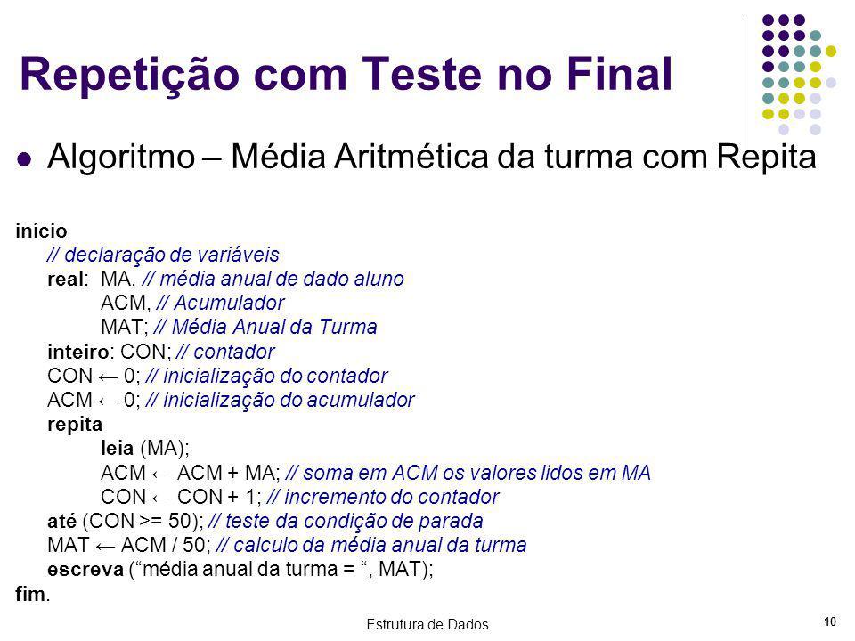 Estrutura de Dados 10 Repetição com Teste no Final Algoritmo – Média Aritmética da turma com Repita início // declaração de variáveis real:MA, // médi