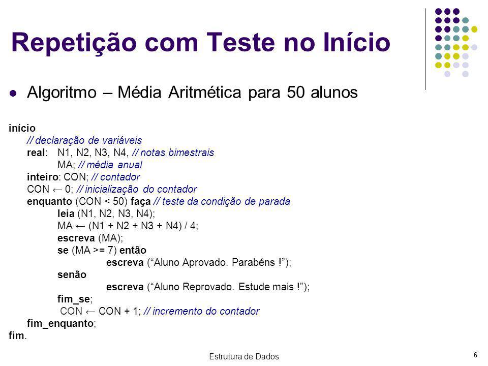 Estrutura de Dados 6 Repetição com Teste no Início Algoritmo – Média Aritmética para 50 alunos início // declaração de variáveis real:N1, N2, N3, N4,