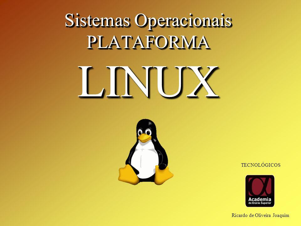 Sistemas Operacionais PLATAFORMALINUX PLATAFORMALINUX Ricardo de Oliveira Joaquim TECNOLÓGICOS