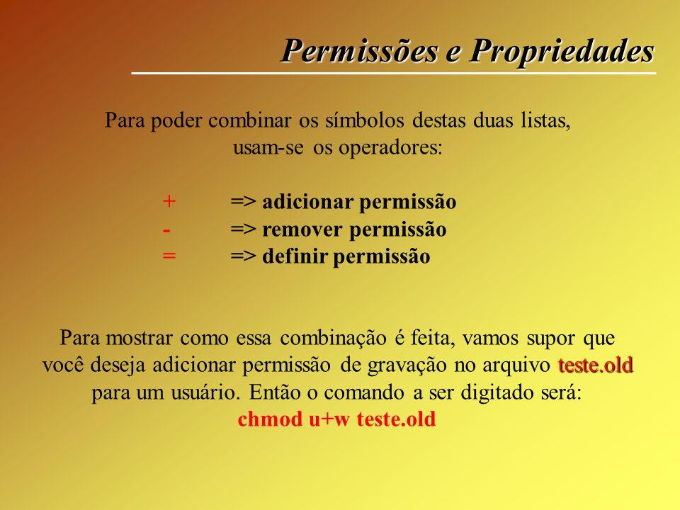 Permissões e Propriedades Para poder combinar os símbolos destas duas listas, usam-se os operadores: +=> adicionar permissão - => remover permissão =