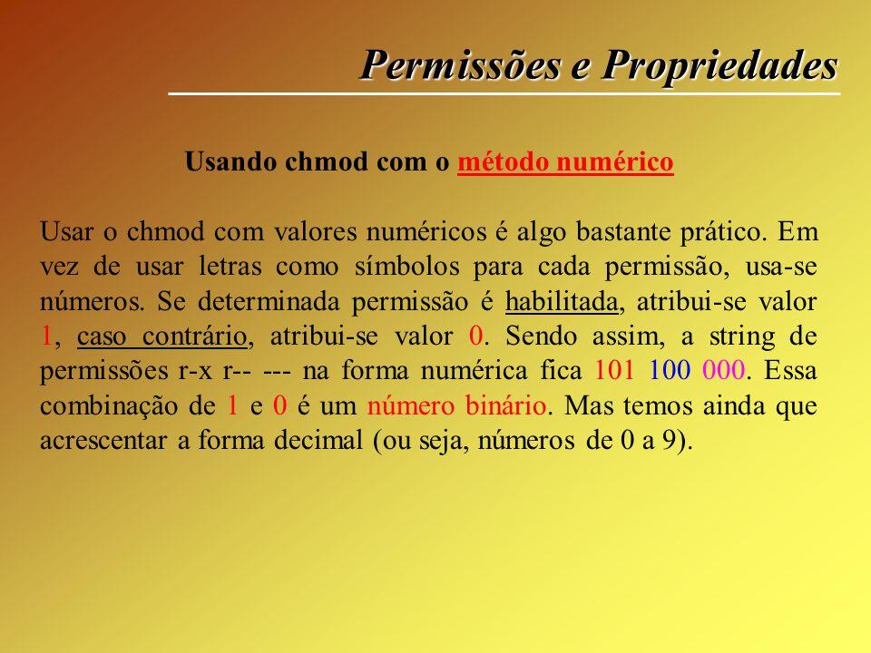 Permissões e Propriedades Usando chmod com o método numérico Usar o chmod com valores numéricos é algo bastante prático. Em vez de usar letras como sí
