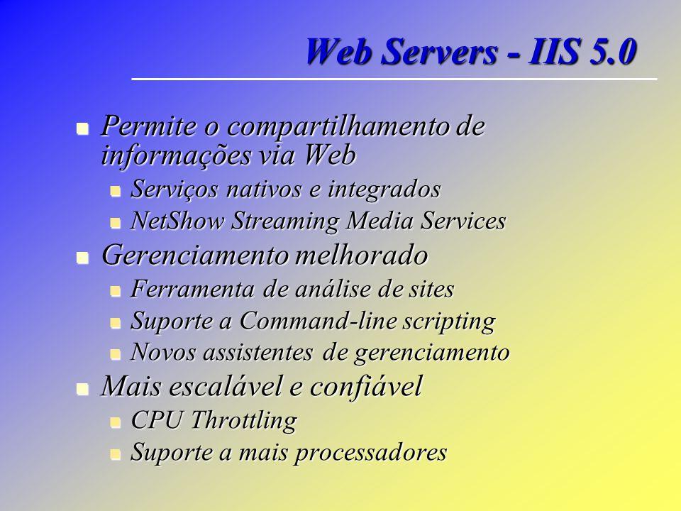 Web Servers - IIS 5.0 Permite o compartilhamento de informações via Web Permite o compartilhamento de informações via Web Serviços nativos e integrado