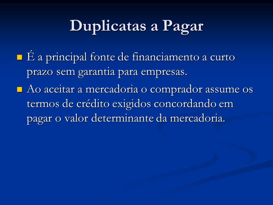 Duplicatas a Pagar É a principal fonte de financiamento a curto prazo sem garantia para empresas. É a principal fonte de financiamento a curto prazo s