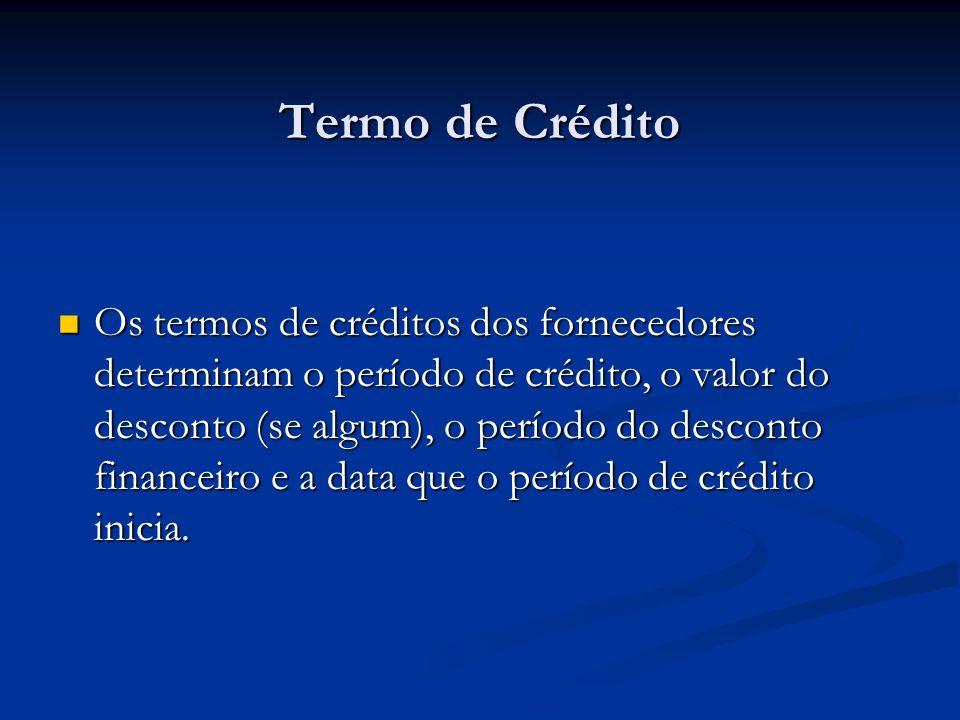 Termo de Crédito Os termos de créditos dos fornecedores determinam o período de crédito, o valor do desconto (se algum), o período do desconto finance