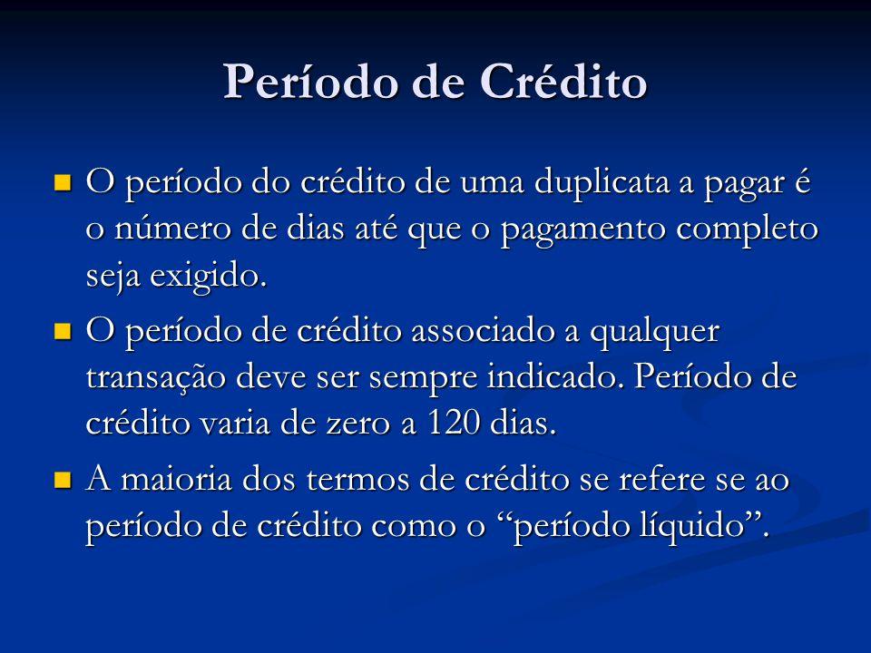 Período de Crédito O período do crédito de uma duplicata a pagar é o número de dias até que o pagamento completo seja exigido. O período do crédito de