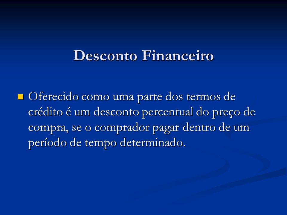 Desconto Financeiro Oferecido como uma parte dos termos de crédito é um desconto percentual do preço de compra, se o comprador pagar dentro de um perí